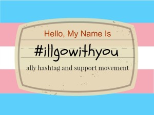 """name tag"" on background of trans pride flag, reading ""Hello, my name is #illgowithyou. Ally hashtag and support movement"""